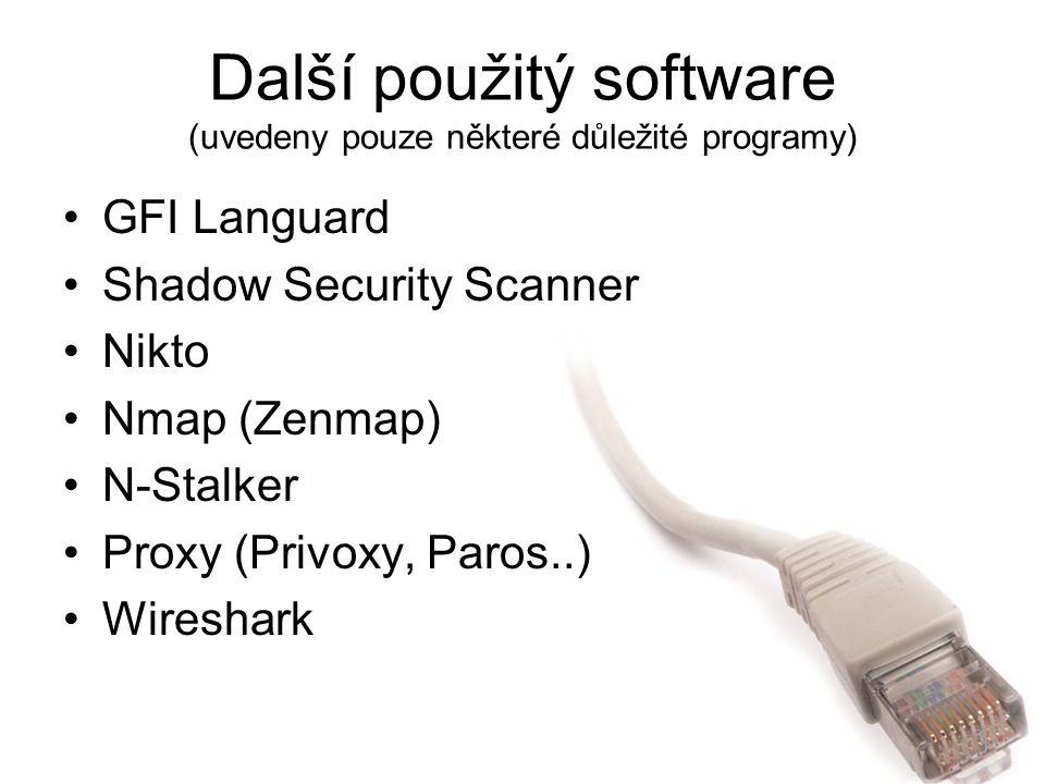 Další použitý software (uvedeny pouze některé důležité programy) GFI Languard Shadow Security Scanner Nikto Nmap (Zenmap) N-Stalker Proxy (Privoxy, Pa