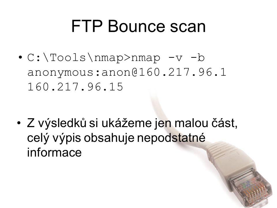 FTP Bounce scan C:\Tools\nmap>nmap -v -b anonymous:anon@160.217.96.1 160.217.96.15 Z výsledků si ukážeme jen malou část, celý výpis obsahuje nepodstat