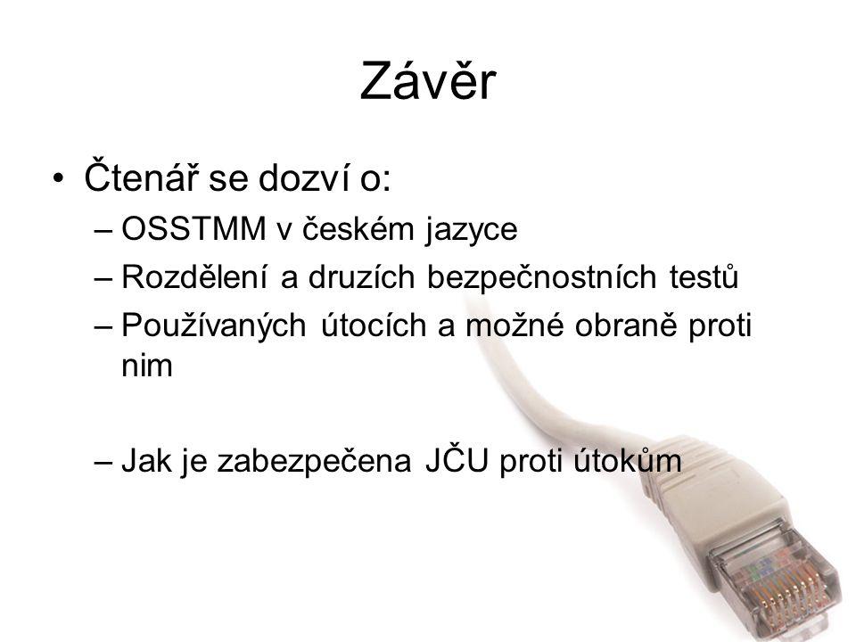 Závěr Čtenář se dozví o: –OSSTMM v českém jazyce –Rozdělení a druzích bezpečnostních testů –Používaných útocích a možné obraně proti nim –Jak je zabez