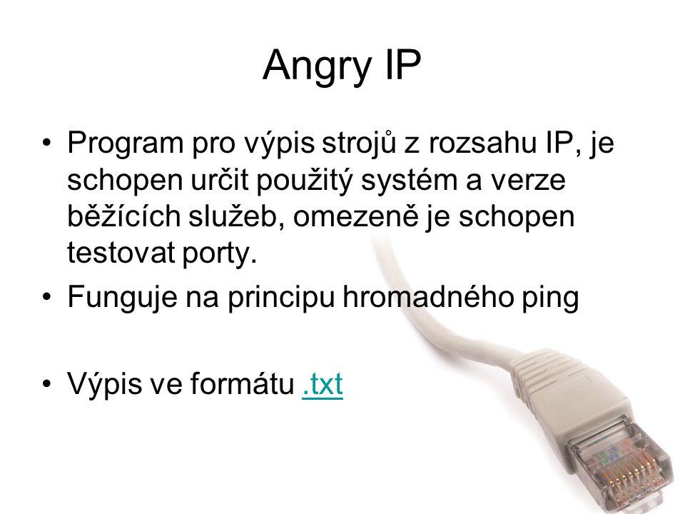 Angry IP Program pro výpis strojů z rozsahu IP, je schopen určit použitý systém a verze běžících služeb, omezeně je schopen testovat porty. Funguje na