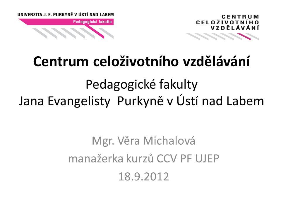 NABÍDKA PROGRAMŮ A KURZŮ CCV PF UJEP 1.KURZY DLE ZÁKONA Č.111 Z ROKU 1998 Sb.