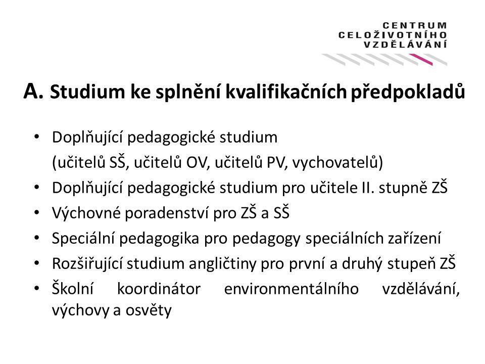 A. Studium ke splnění kvalifikačních předpokladů Doplňující pedagogické studium (učitelů SŠ, učitelů OV, učitelů PV, vychovatelů) Doplňující pedagogic