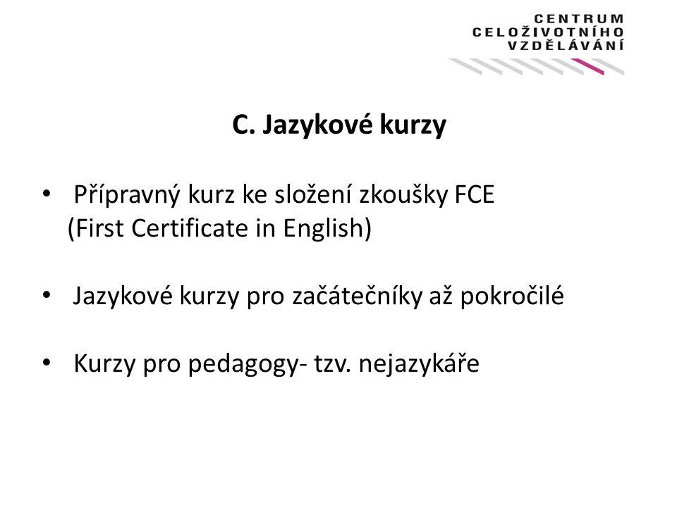 C. Jazykové kurzy Přípravný kurz ke složení zkoušky FCE (First Certificate in English) Jazykové kurzy pro začátečníky až pokročilé Kurzy pro pedagogy-