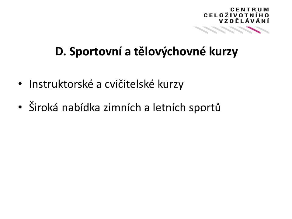D. Sportovní a tělovýchovné kurzy Instruktorské a cvičitelské kurzy Široká nabídka zimních a letních sportů