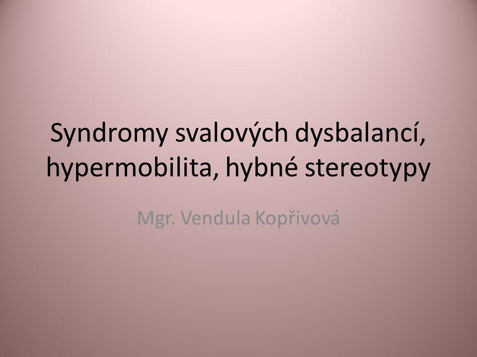 Syndromy svalových dysbalancí, hypermobilita, hybné stereotypy Mgr. Vendula Kopřivová