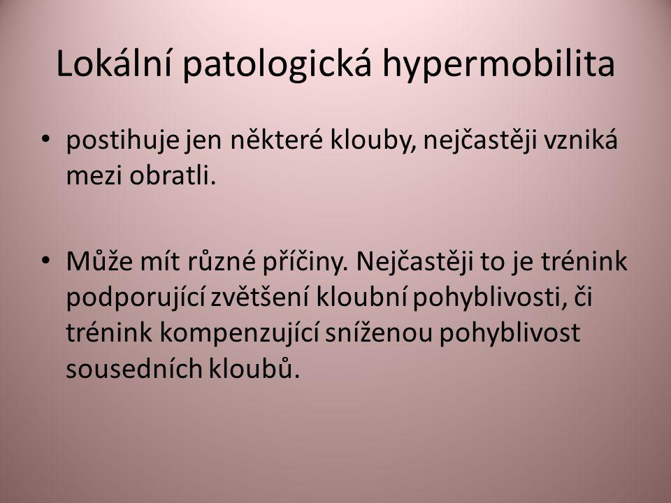 Lokální patologická hypermobilita postihuje jen některé klouby, nejčastěji vzniká mezi obratli. Může mít různé příčiny. Nejčastěji to je trénink podpo