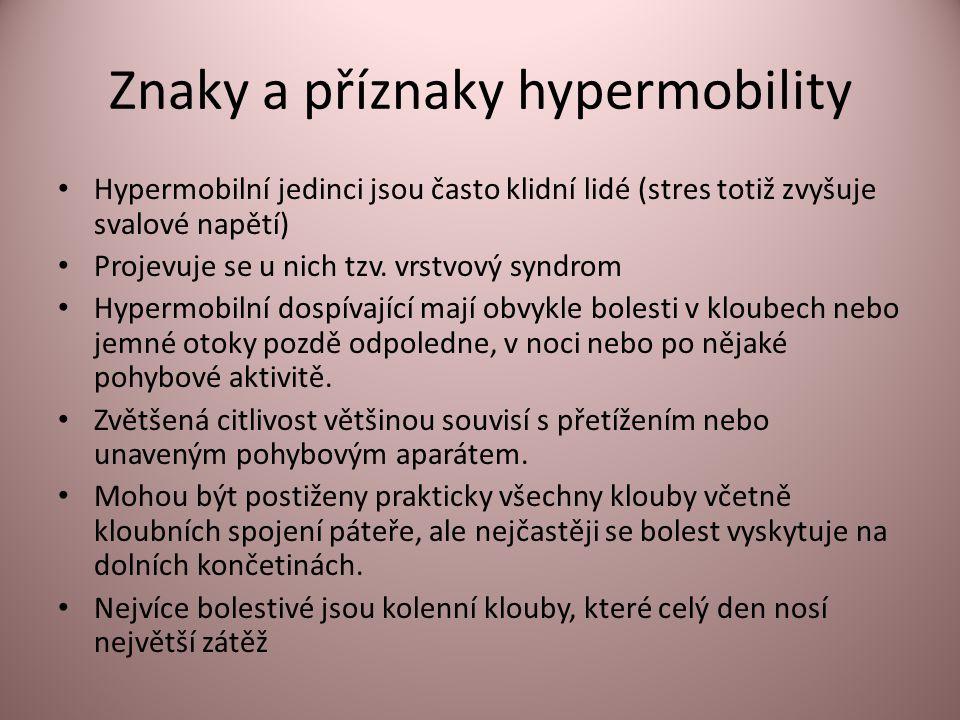 Znaky a příznaky hypermobility Hypermobilní jedinci jsou často klidní lidé (stres totiž zvyšuje svalové napětí) Projevuje se u nich tzv. vrstvový synd
