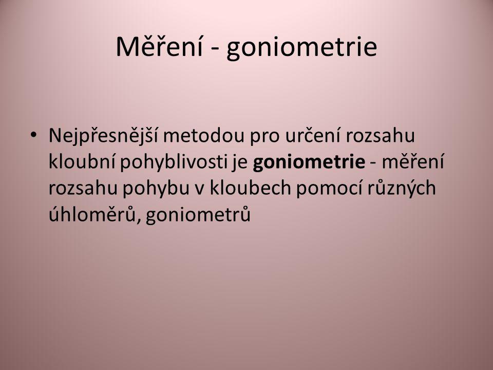 Měření - goniometrie Nejpřesnější metodou pro určení rozsahu kloubní pohyblivosti je goniometrie - měření rozsahu pohybu v kloubech pomocí různých úhl