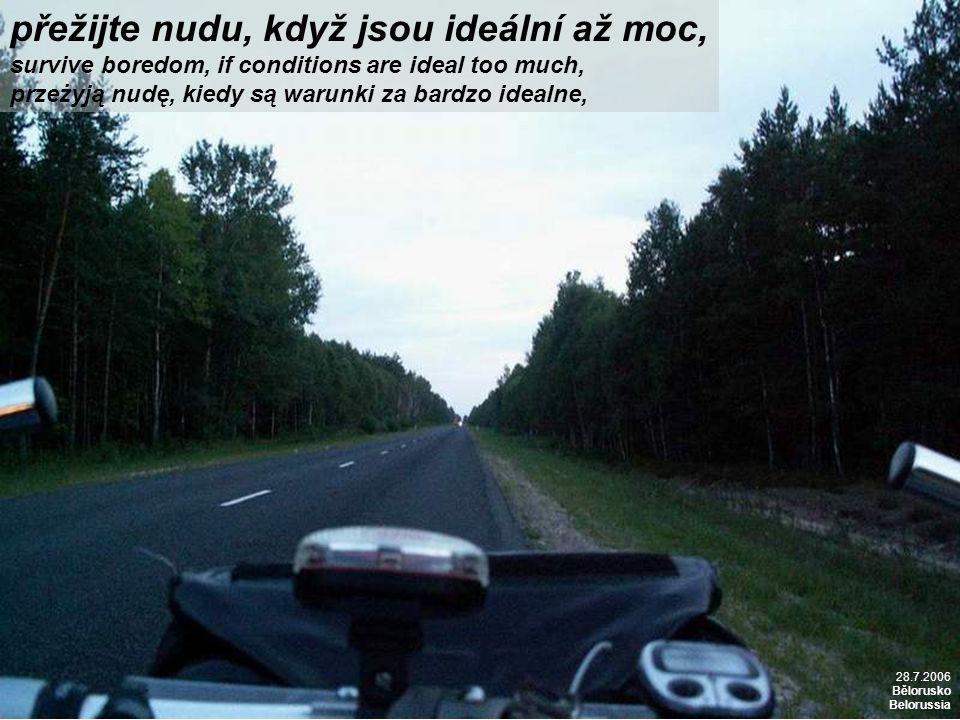 přežijte nudu, když jsou ideální až moc, survive boredom, if conditions are ideal too much, przeżyją nudę, kiedy są warunki za bardzo idealne, 28.7.2006 Bělorusko Belorussia