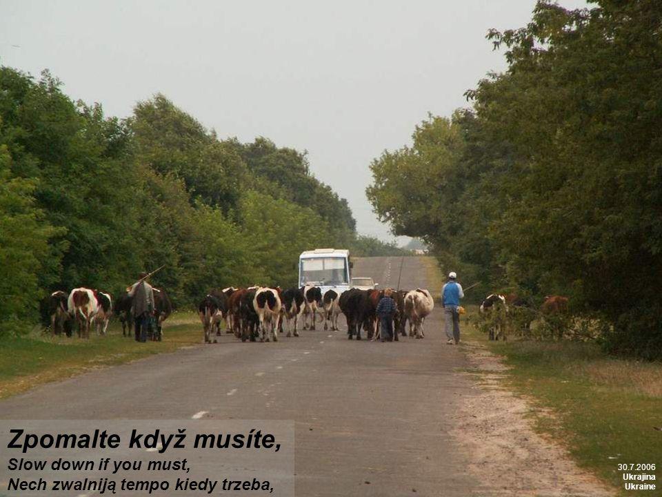 Zpomalte když musíte, Slow down if you must, Nech zwalniją tempo kiedy trzeba, 30.7.2006 Ukrajina Ukraine