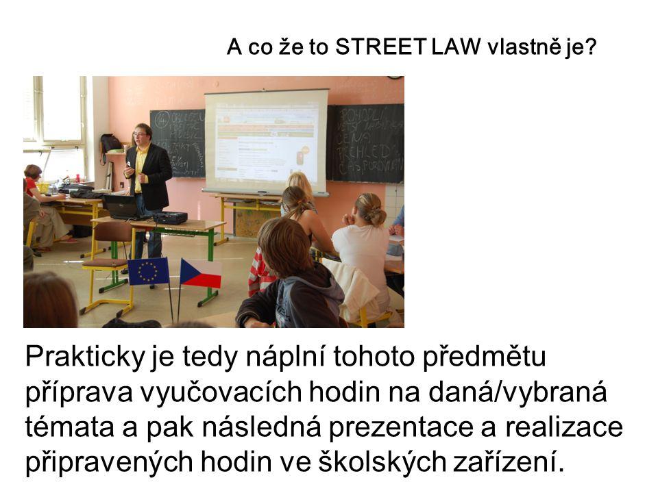 A co že to STREET LAW vlastně je? Prakticky je tedy náplní tohoto předmětu příprava vyučovacích hodin na daná/vybraná témata a pak následná prezentace