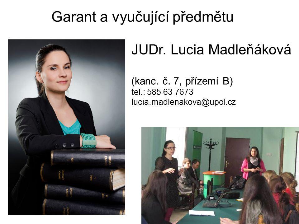 Garant a vyučující předmětu JUDr. Lucia Madleňáková (kanc. č. 7, přízemí B) tel.: 585 63 7673 lucia.madlenakova@upol.cz