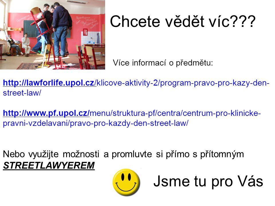 Chcete vědět víc??? Jsme tu pro Vás Více informací o předmětu: http://lawforlife.upol.cz/klicove-aktivity-2/program-pravo-pro-kazy-den- street-law/ ht