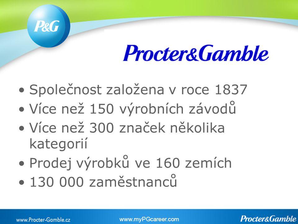 Společnost založena v roce 1837 Více než 150 výrobních závodů Více než 300 značek několika kategorií Prodej výrobků ve 160 zemích 130 000 zaměstnanců www.myPGcareer.com