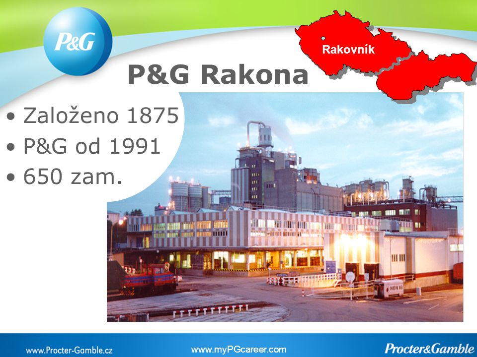 Založeno 1875 P&G od 1991 650 zam. www.myPGcareer.com P&G Rakona Rakovník