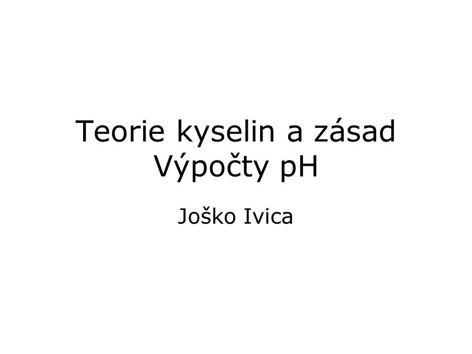 Teorie kyselin a zásad Výpočty pH Joško Ivica