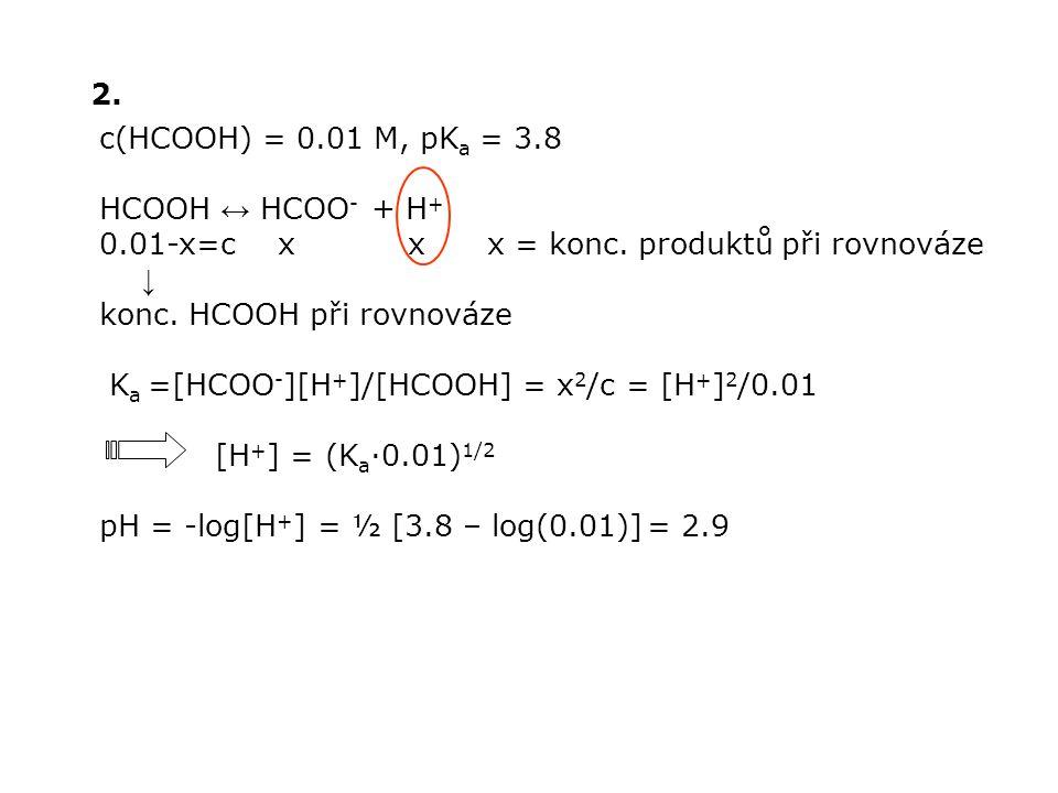 2.c(HCOOH) = 0.01 M, pK a = 3.8 HCOOH ↔ HCOO - + H + 0.01-x=c x x x = konc.