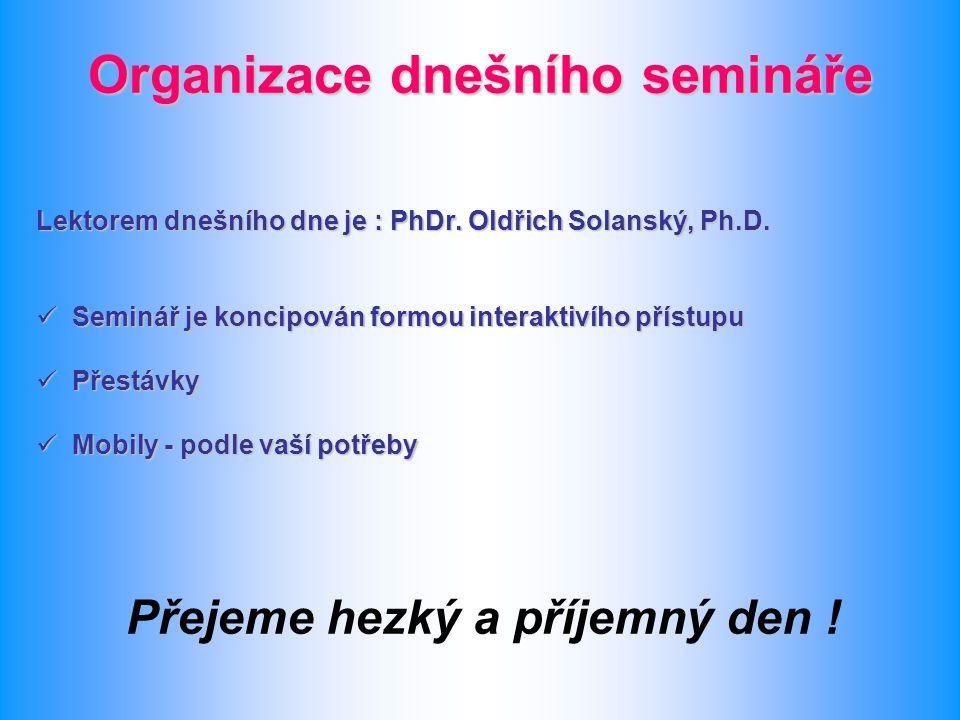 Organizace dnešního semináře Lektorem dnešního dne je : PhDr. Oldřich Solanský, Ph.D. Seminář je koncipován formou interaktivího přístupu Seminář je k