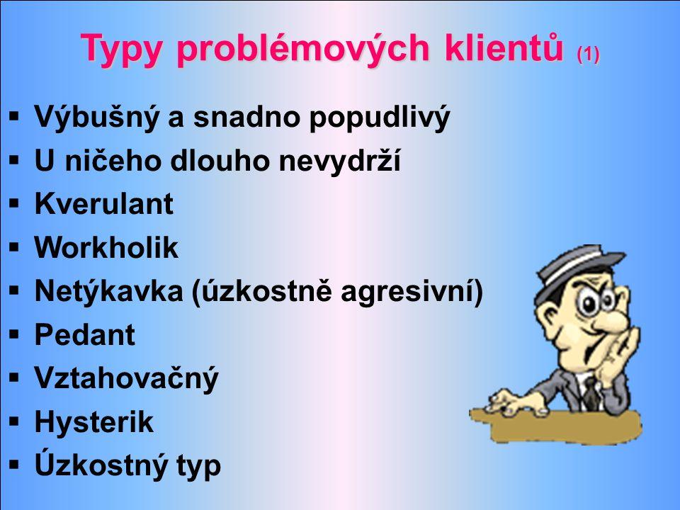 Typy problémových klientů (1)  Výbušný a snadno popudlivý  U ničeho dlouho nevydrží  Kverulant  Workholik  Netýkavka (úzkostně agresivní)  Pedan