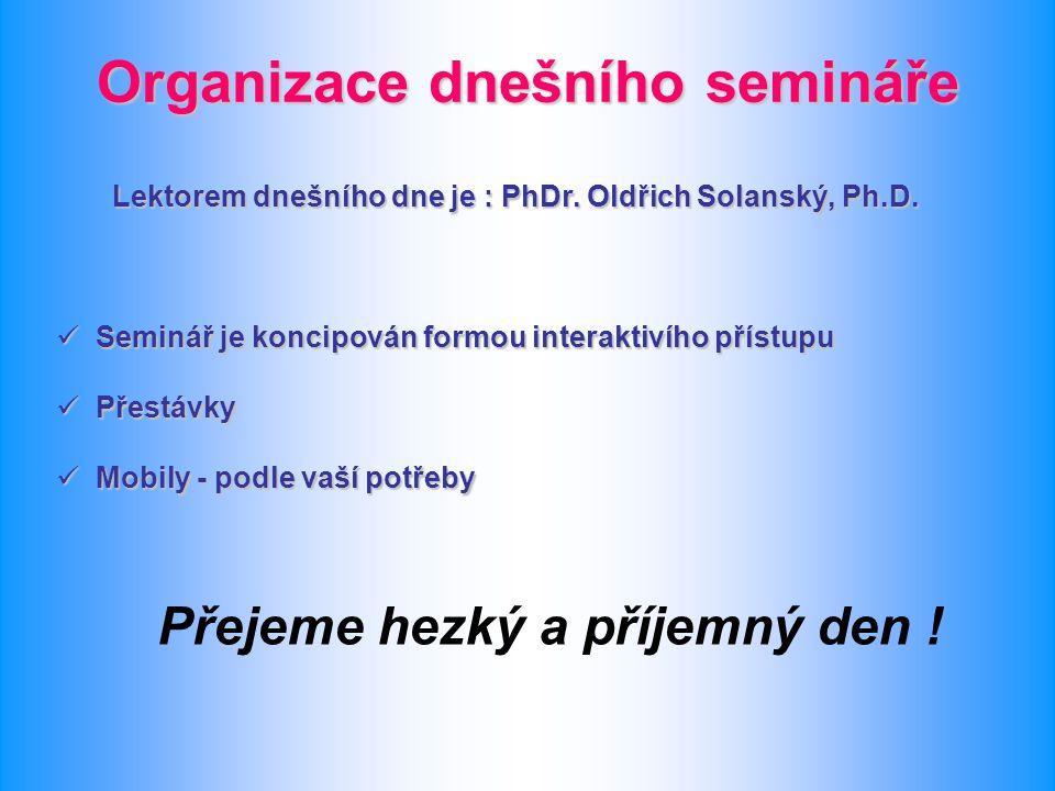 Organizace dnešního semináře Lektorem dnešního dne je : PhDr. Oldřich Solanský, Ph.D. Lektorem dnešního dne je : PhDr. Oldřich Solanský, Ph.D. Seminář