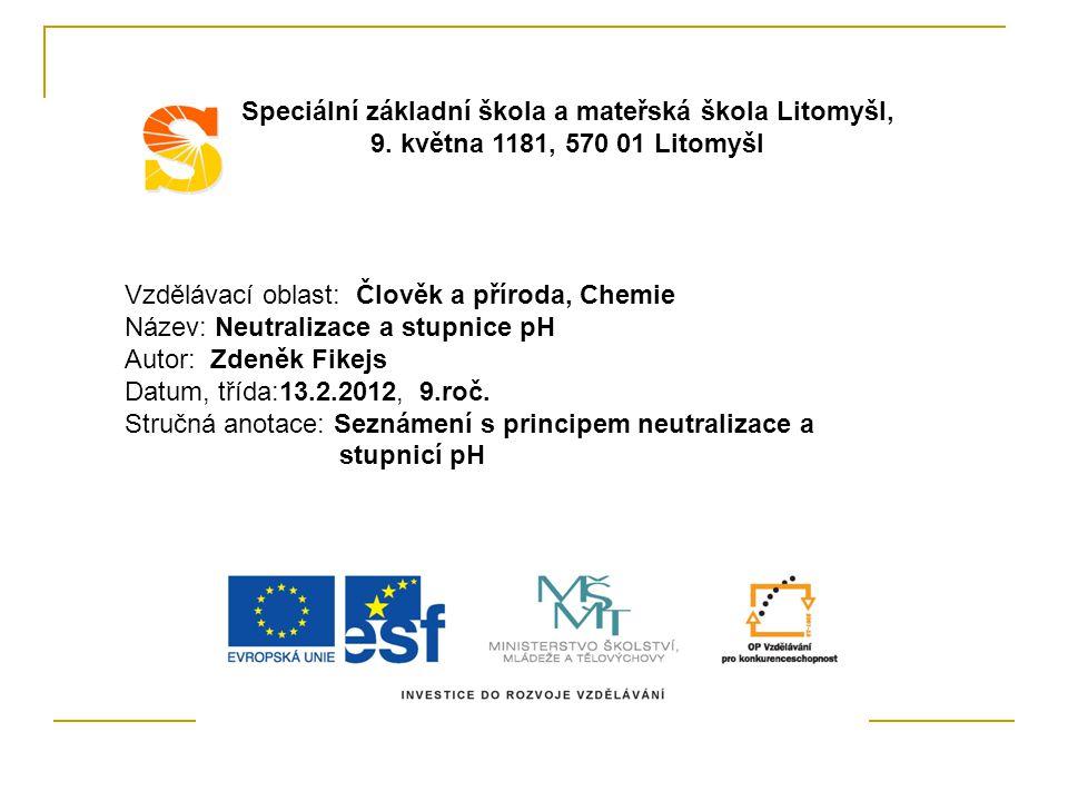 Vzdělávací oblast: Člověk a příroda, Chemie Název: Neutralizace a stupnice pH Autor: Zdeněk Fikejs Datum, třída:13.2.2012, 9.roč.