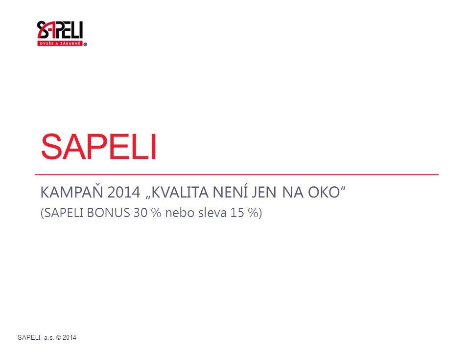 "SAPELI KAMPAŇ 2014 ""KVALITA NENÍ JEN NA OKO"" (SAPELI BONUS 30 % nebo sleva 15 %) SAPELI, a.s. © 2014"