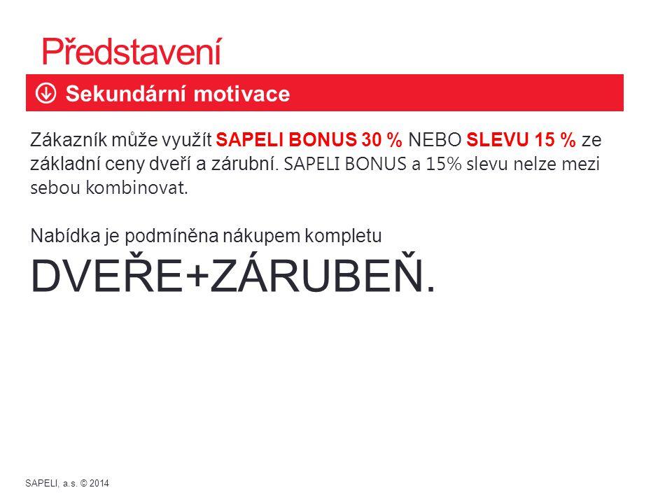 Představení Zákazník může využít SAPELI BONUS 30 % NEBO SLEVU 15 % ze základní ceny dveří a zárubní. SAPELI BONUS a 15% slevu nelze mezi sebou kombino
