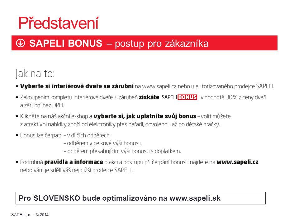 Představení SAPELI BONUS – postup pro zákazníka Pro SLOVENSKO bude optimalizováno na www.sapeli.sk SAPELI, a.s. © 2014