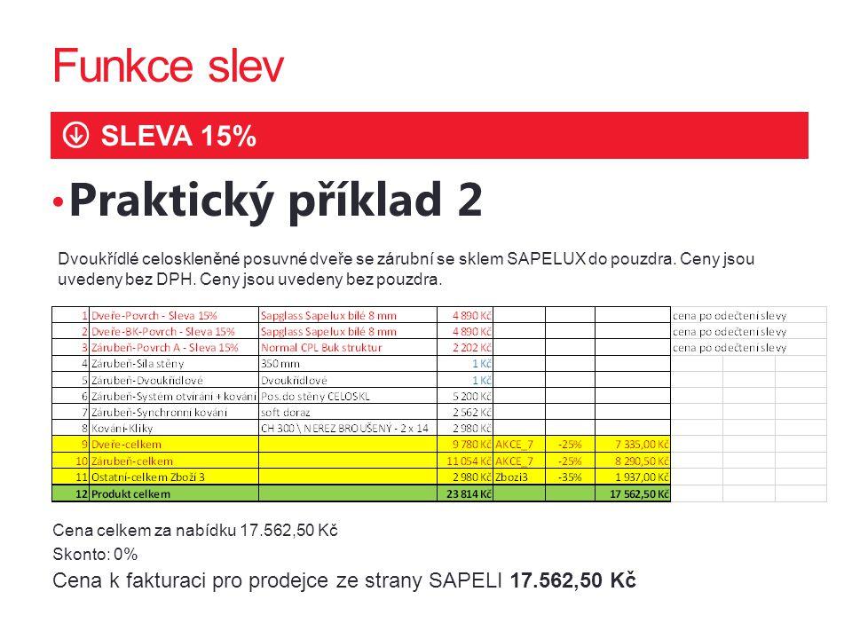 Funkce slev SLEVA 15% Praktický příklad 2 Dvoukřídlé celoskleněné posuvné dveře se zárubní se sklem SAPELUX do pouzdra. Ceny jsou uvedeny bez DPH. Cen
