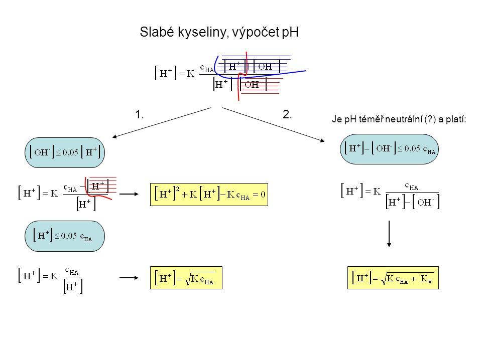 Je pH téměř neutrální ( ) a platí: Slabé kyseliny, výpočet pH 1.2.