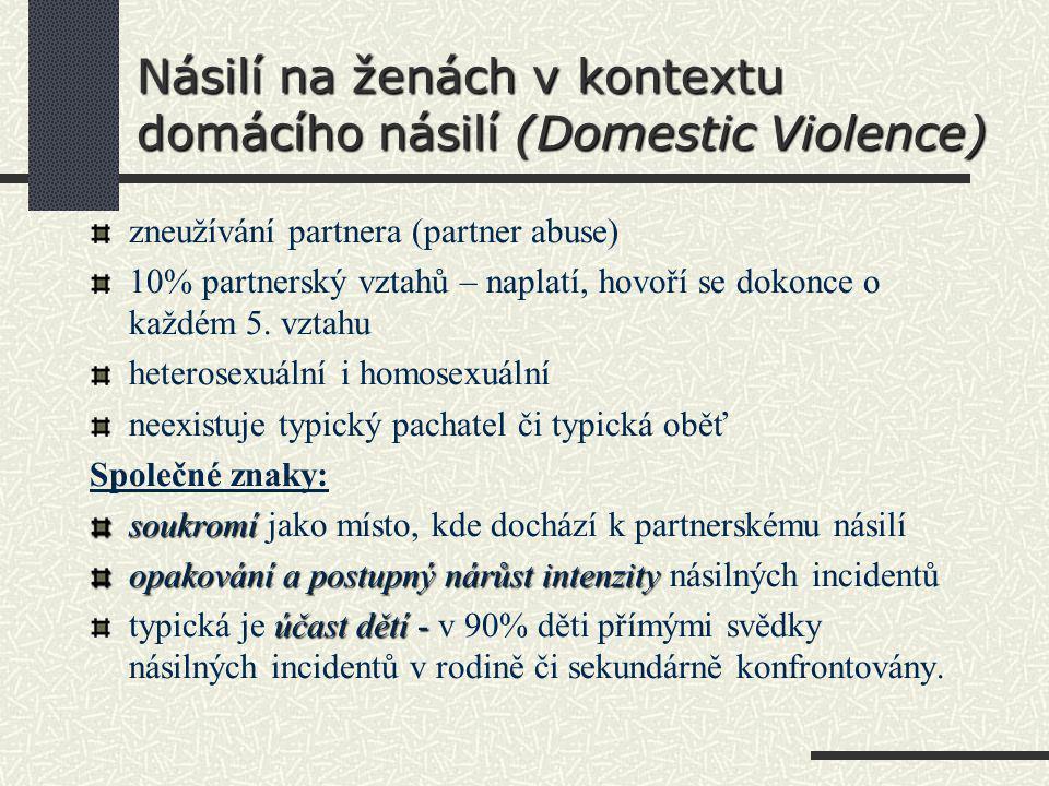 Násilí na ženách v kontextu domácího násilí (Domestic Violence) zneužívání partnera (partner abuse) 10% partnerský vztahů – naplatí, hovoří se dokonce o každém 5.