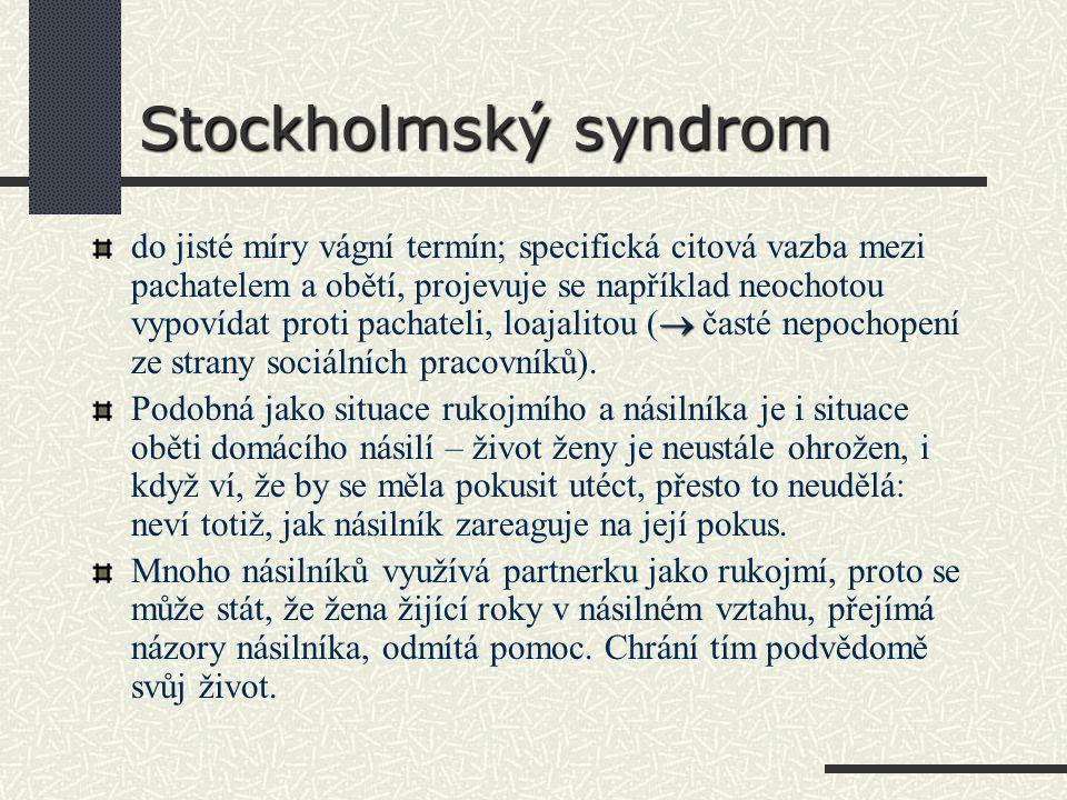 Stockholmský syndrom  do jisté míry vágní termín; specifická citová vazba mezi pachatelem a obětí, projevuje se například neochotou vypovídat proti pachateli, loajalitou (  časté nepochopení ze strany sociálních pracovníků).