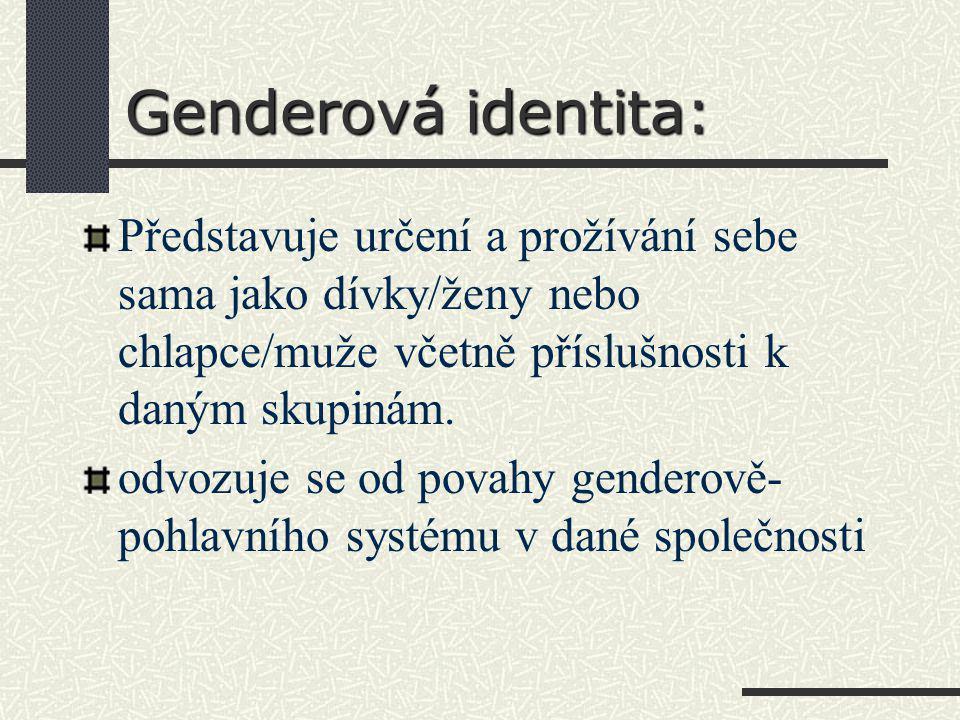 Genderová identita: Představuje určení a prožívání sebe sama jako dívky/ženy nebo chlapce/muže včetně příslušnosti k daným skupinám.