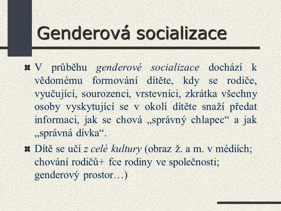 """Genderová socializace V průběhu genderové socializace dochází k vědomému formování dítěte, kdy se rodiče, vyučující, sourozenci, vrstevníci, zkrátka všechny osoby vyskytující se v okolí dítěte snaží předat informaci, jak se chová """"správný chlapec a jak """"správná dívka ."""