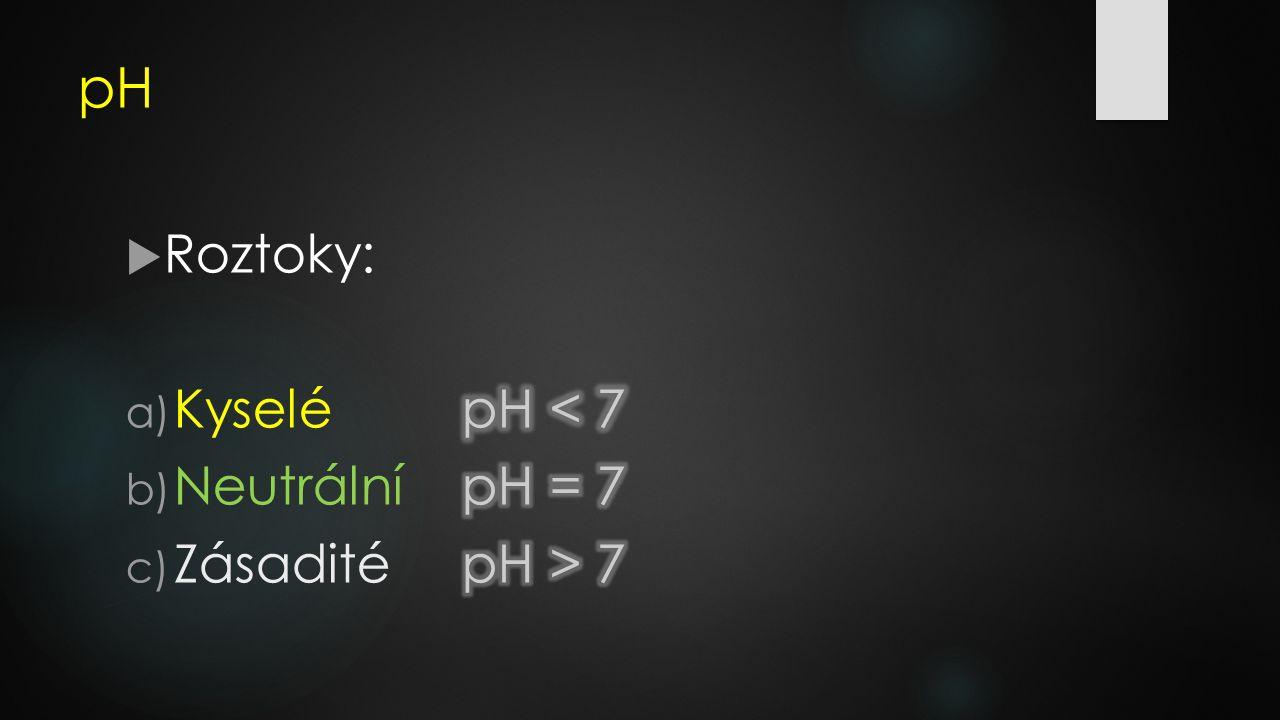 Indikátory  Látky, které mění barvu v závislosti na kyselosti prostředí  Lakmus  Fenolftalein  Univerzální indikátorové papírky  pH - metry