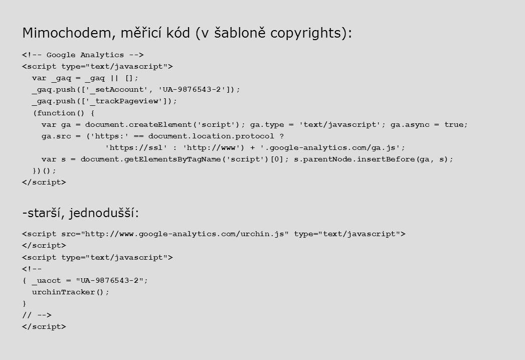 Mimochodem, měřicí kód (v šabloně copyrights): var _gaq = _gaq || []; _gaq.push(['_setAccount', 'UA-9876543-2']); _gaq.push(['_trackPageview']); (func