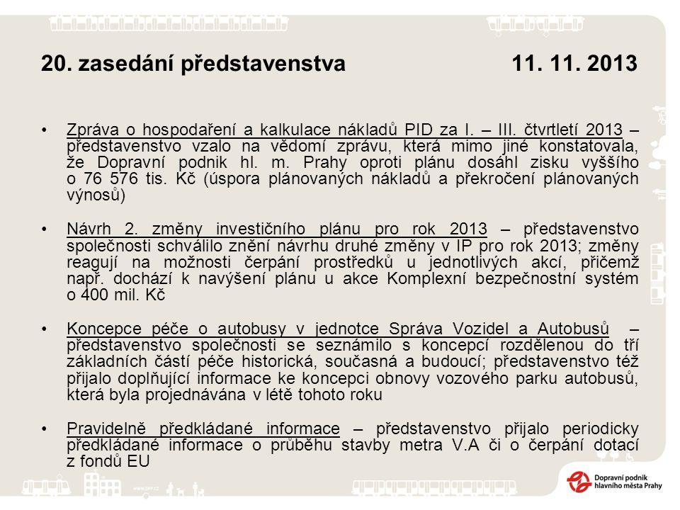 20. zasedání představenstva 11. 11. 2013 Zpráva o hospodaření a kalkulace nákladů PID za I. – III. čtvrtletí 2013 – představenstvo vzalo na vědomí zpr