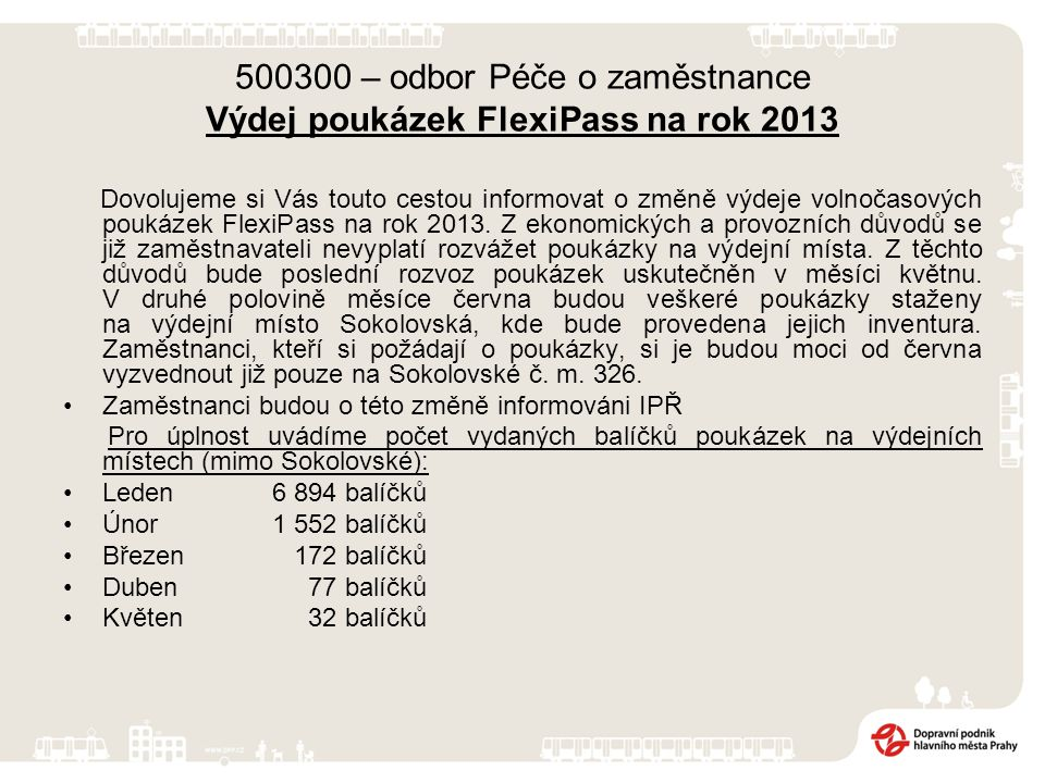 500300 – odbor Péče o zaměstnance Výdej poukázek FlexiPass na rok 2013 Dovolujeme si Vás touto cestou informovat o změně výdeje volnočasových poukázek FlexiPass na rok 2013.