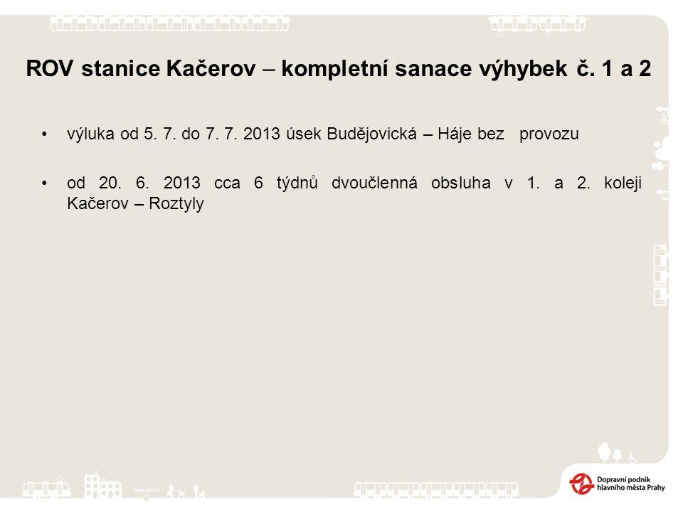 ROV stanice Kačerov – kompletní sanace výhybek č. 1 a 2 výluka od 5. 7. do 7. 7. 2013 úsek Budějovická – Háje bez provozu od 20. 6. 2013 cca 6 týdnů d
