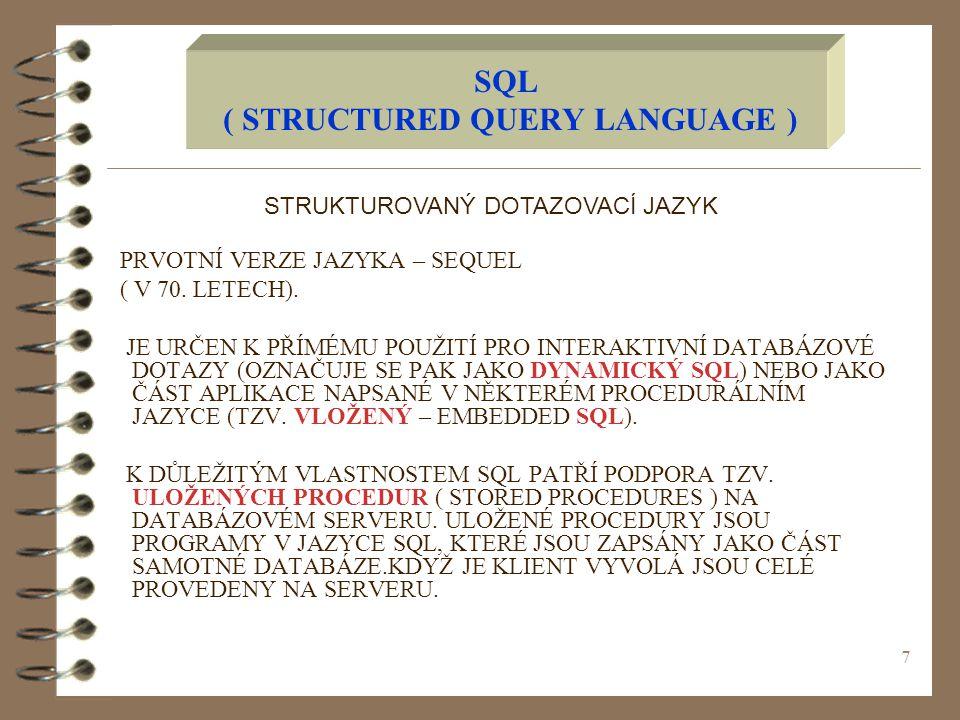 7 SQL ( STRUCTURED QUERY LANGUAGE ) PRVOTNÍ VERZE JAZYKA – SEQUEL ( V 70.