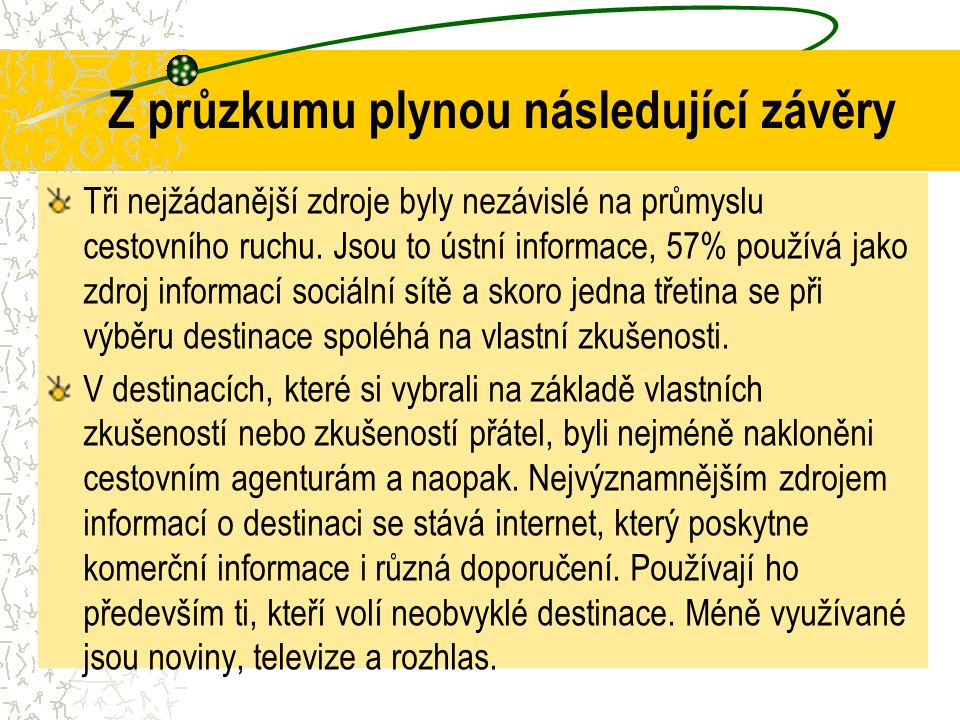 Z průzkumu plynou následující závěry Tři nejžádanější zdroje byly nezávislé na průmyslu cestovního ruchu. Jsou to ústní informace, 57% používá jako zd