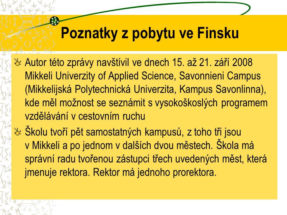 Poznatky z pobytu ve Finsku Autor této zprávy navštívil ve dnech 15. až 21. září 2008 Mikkeli Univerzity of Applied Science, Savonnieni Campus (Mikkel