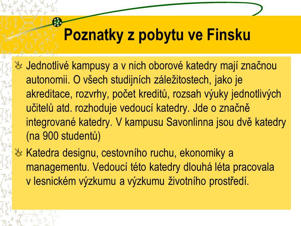 Poznatky z pobytu ve Finsku Jednotlivé kampusy a v nich oborové katedry mají značnou autonomii. O všech studijních záležitostech, jako je akreditace,