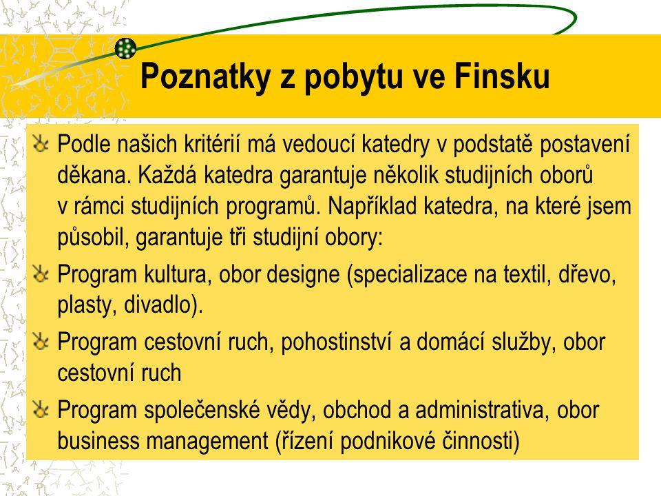 Poznatky z pobytu ve Finsku Podle našich kritérií má vedoucí katedry v podstatě postavení děkana. Každá katedra garantuje několik studijních oborů v r