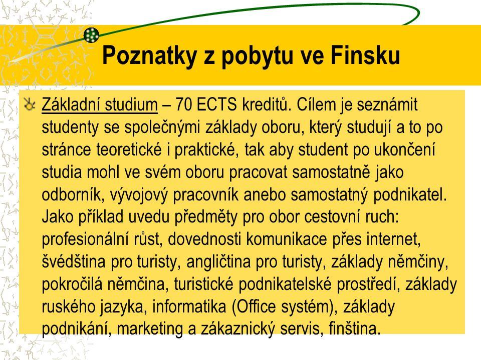 Poznatky z pobytu ve Finsku Základní studium – 70 ECTS kreditů. Cílem je seznámit studenty se společnými základy oboru, který studují a to po stránce