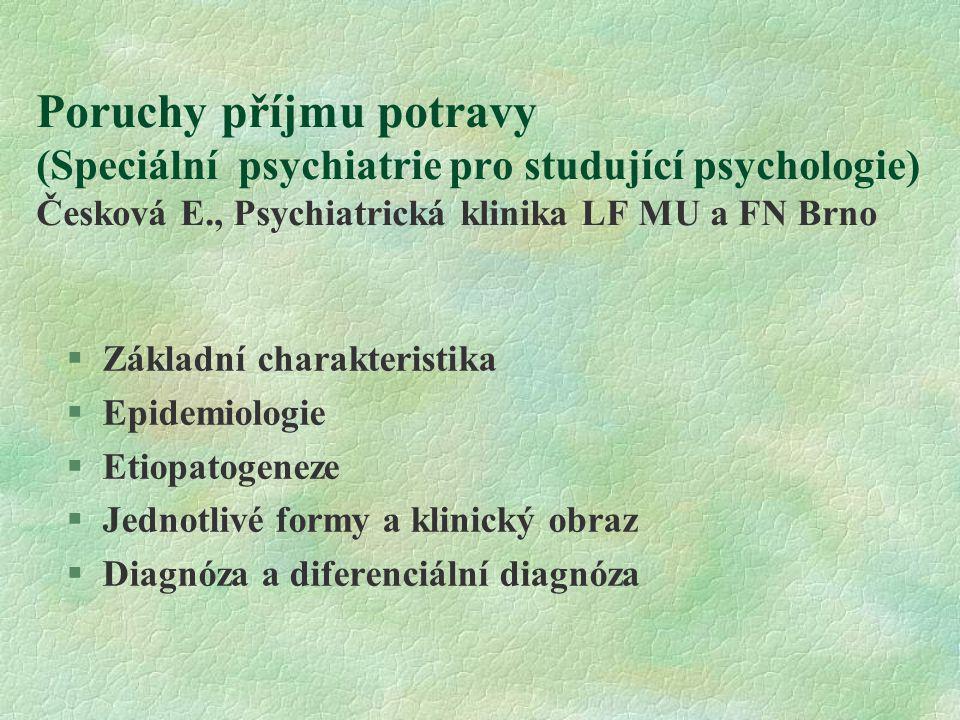 Poruchy příjmu potravy (Speciální psychiatrie pro studující psychologie) Česková E., Psychiatrická klinika LF MU a FN Brno  Základní charakteristika