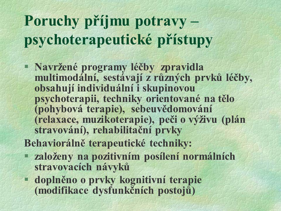 Poruchy příjmu potravy – psychoterapeutické přístupy §Navržené programy léčby zpravidla multimodální, sestávají z různých prvků léčby, obsahují indivi
