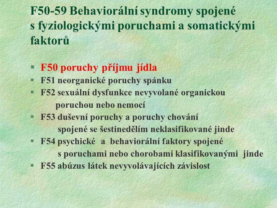 F50-59 Behaviorální syndromy spojené s fyziologickými poruchami a somatickými faktorů §F50 poruchy příjmu jídla §F51 neorganické poruchy spánku §F52 s