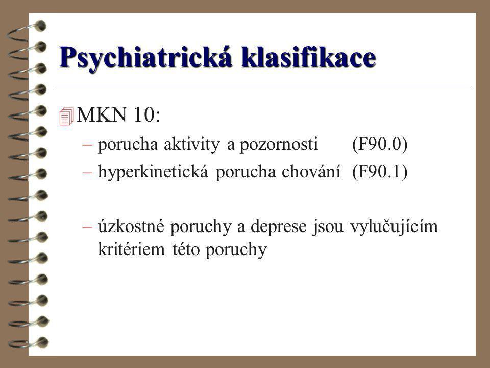 Psychiatrická klasifikace 4 MKN 10: –porucha aktivity a pozornosti (F90.0) –hyperkinetická porucha chování (F90.1) –úzkostné poruchy a deprese jsou vy