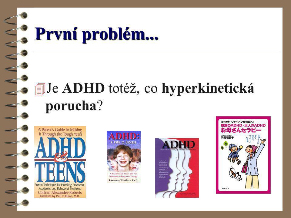 První problém... 4 Je ADHD totéž, co hyperkinetická porucha?
